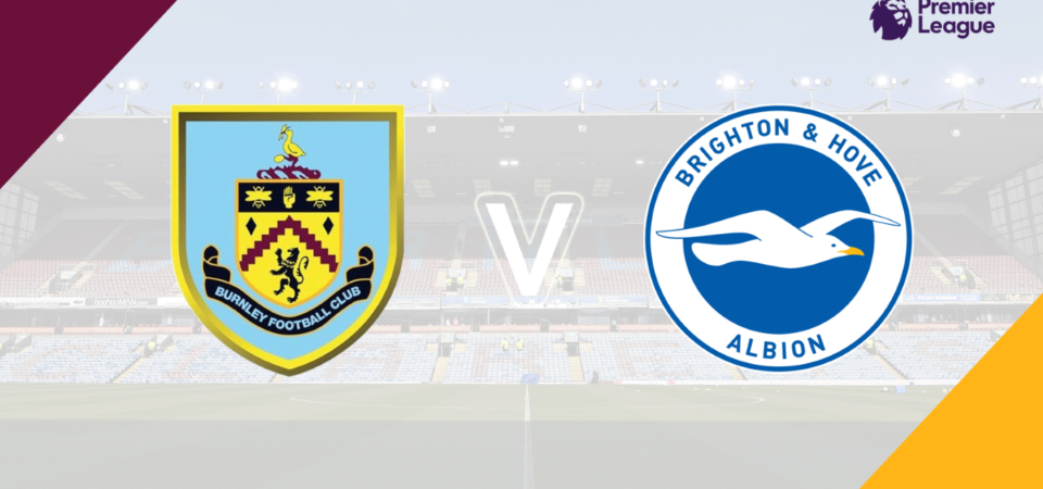 Burnley vs Brighton preview Live Stream How to Watch, Recent Form, Kick Off Time & Team News