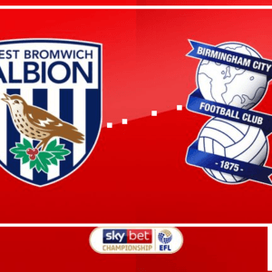 West Brom vs Birmingham City preview: Championship clash Between 4th and 18th In Standing