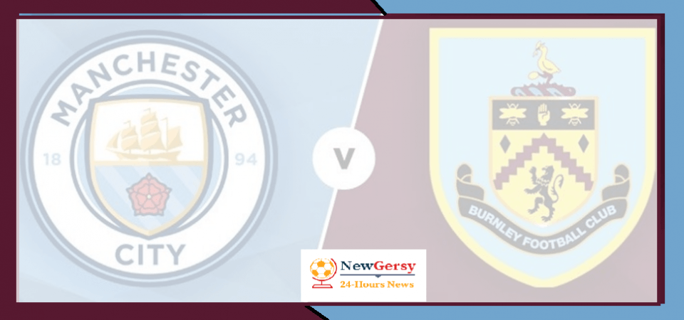 Burnley vs Manchester City preview: Premier League clash Between 15th and 2nd In Standing