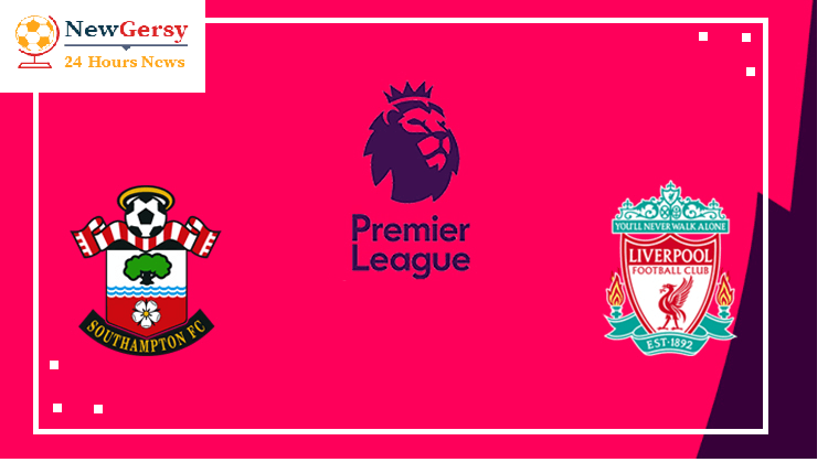 Southampton vs Liverpool preview: Premier League clash Between 2nd and 16th In Standing Score Prediction