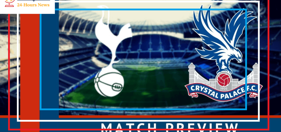 Tottenham vs Crystal Palace preview: Premier League clash Between 4th and 13th In Standing Score Prediction