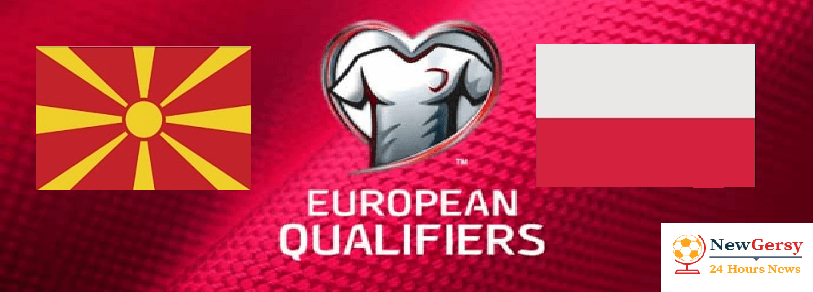 How To Watch North Macedonia vs Poland UEFA Euro Qualifiers Live stream, Team News, Start Time, Preview