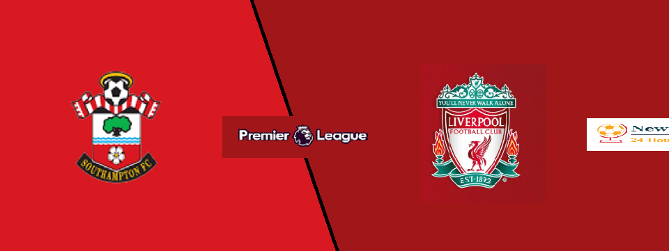 Southampton 1-2 Liverpool LIVE: live stream, TV, team news, H2H, Line Up – Premier League 2019-20 preview
