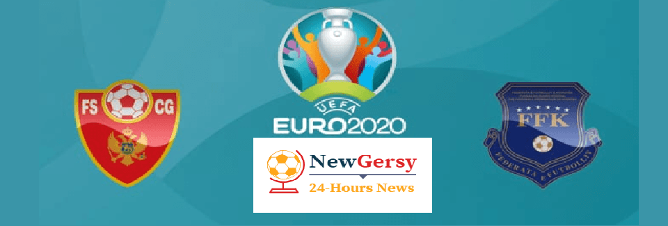 Kosovo vs Montenegro Live stream Euro Qualifiers 2020 Today Match Team News, Start Time, Preview