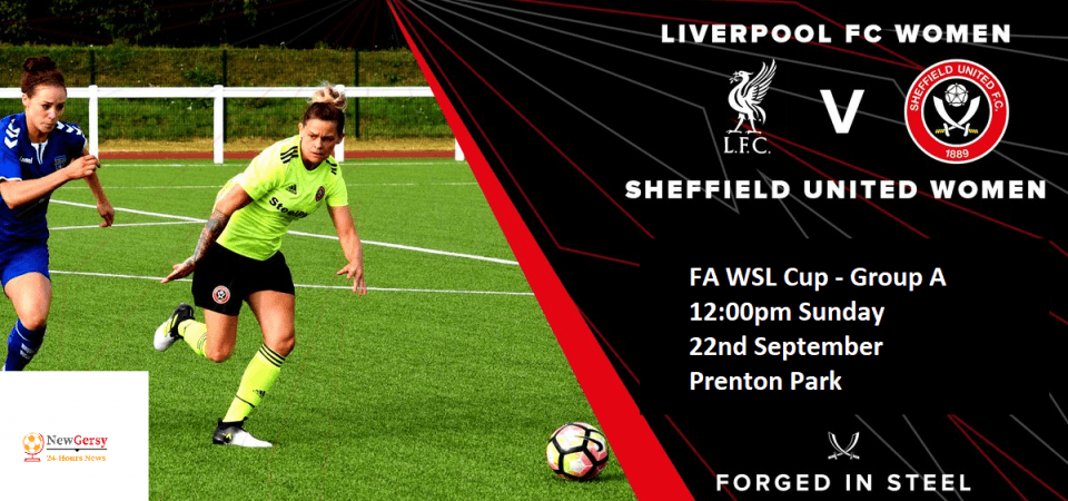 Liverpool Women vs Sheffield United Women Live stream FA WSL Cup 2019 Today Match Team News, Start Time, Preview