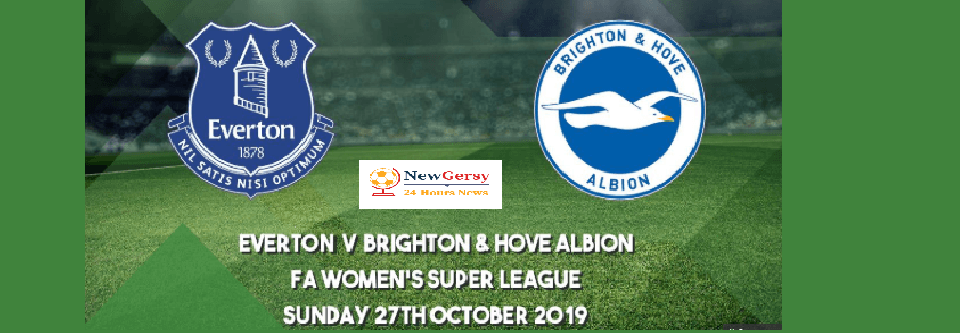 Everton Ladies vs Brighton Women Live stream FA WSL Cup 2019 Today Match Team News, Start Time, Preview