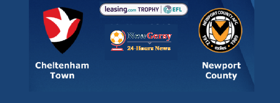 Cheltenham Town vs Newport County AFC Live stream Leasing.com Trophy 2019 Today Match Team News, Start Time, Preview
